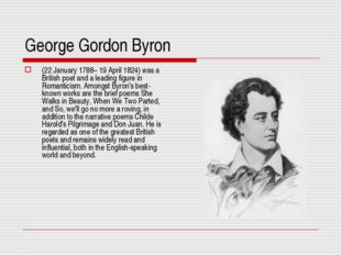 George Gordon Byron (22 January 1788– 19 April 1824) was a British poet and a