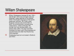 Willam Shakespeare William Shakespeare (baptised 26 April 1564 – died 23 Apri