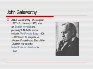 John Galsworthy John Galsworthy (14 August 1867 – 31 January 1933) was an Eng