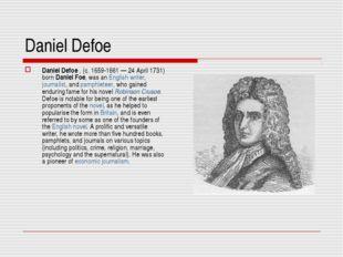 Daniel Defoe Daniel Defoe , (c. 1659-1661 — 24 April 1731) born Daniel Foe, w