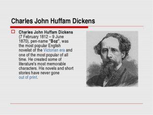 Charles John Huffam Dickens Charles John Huffam Dickens (7 February 1812 – 9
