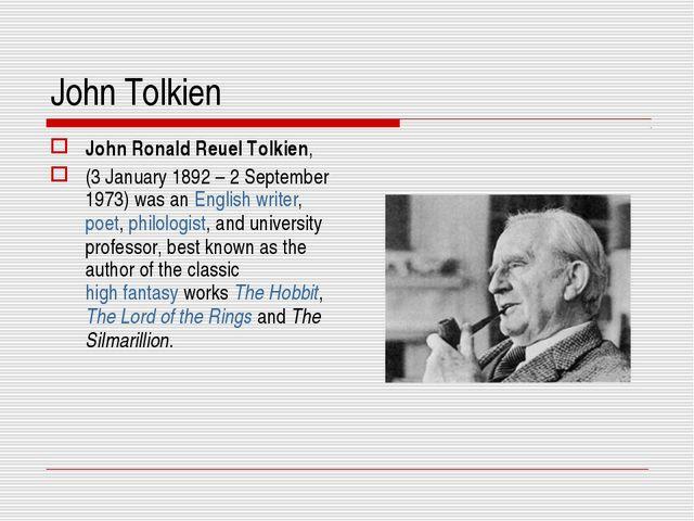 John Tolkien John Ronald Reuel Tolkien, (3 January 1892– 2 September 1973) w...