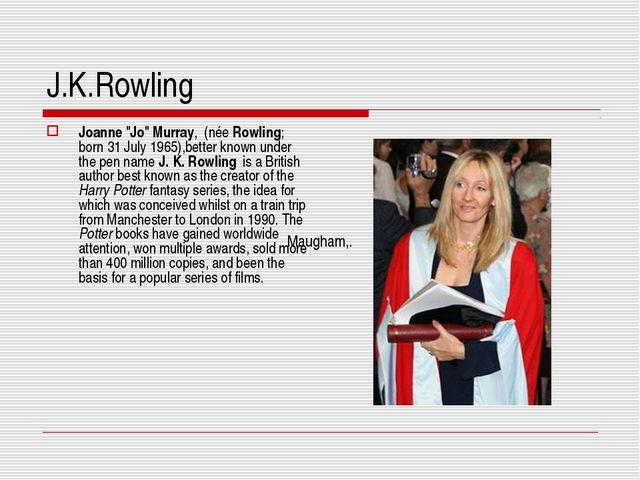 """J.K.Rowling Joanne """"Jo"""" Murray, (née Rowling; born 31 July 1965),better known..."""