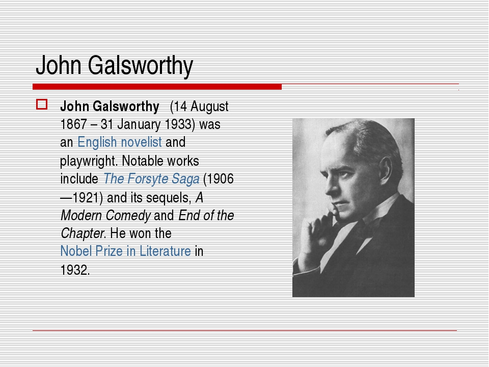 John Galsworthy John Galsworthy (14 August 1867 – 31 January 1933) was an Eng...