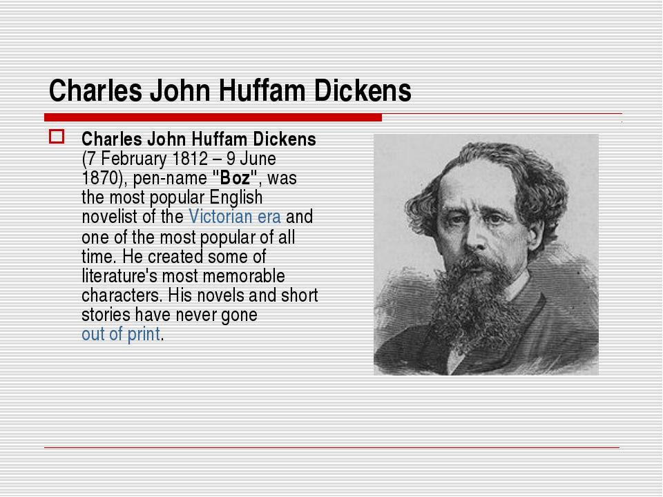Charles John Huffam Dickens Charles John Huffam Dickens (7 February 1812 – 9...