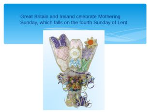 Great Britain and Ireland celebrate Mothering Sunday, which falls on the four