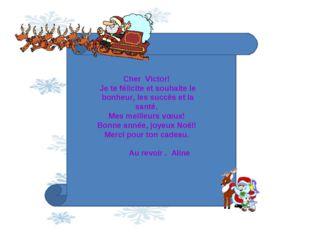 Cher Victor! Je te félicite et souhaite le bonheur, les succès et la santé. M