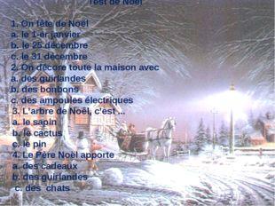 Test de Noël 1. On fête de Noël a. le 1-er janvier b. le 25 décembre c. le 3