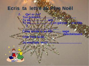 Ecris ta lettre au Père Noёl 1. Qui es-tu? Ton prénom:……………………………… Tu as………