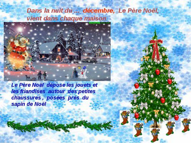 Dans la nuit du ... décembre, Le Père Noёl, vient dans chaque maison Le Père...