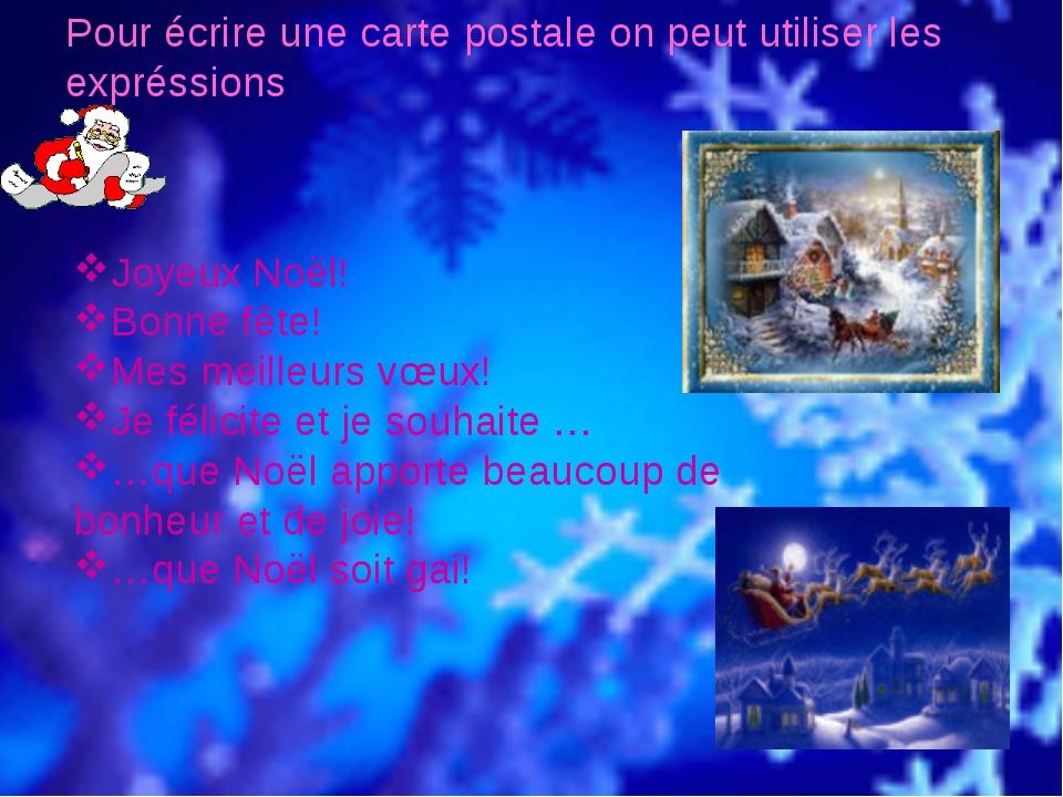 Pour écrire une carte postale on peut utiliser les expréssions Joyeux Noёl! B...