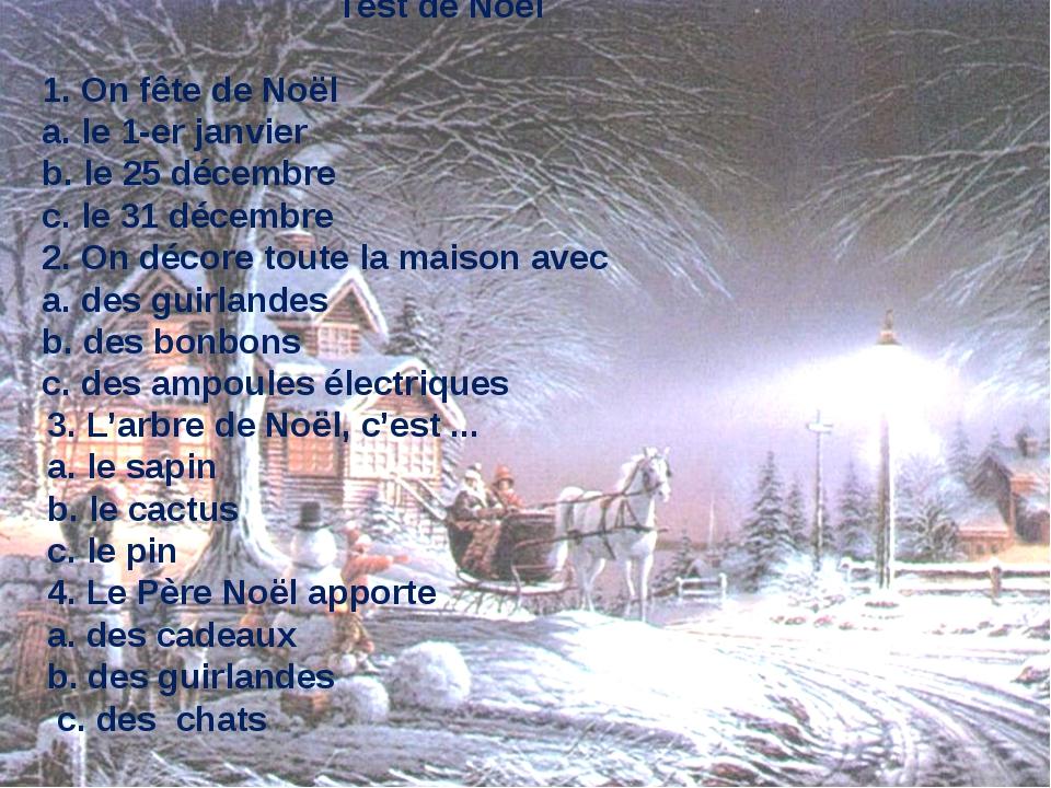 Test de Noël 1. On fête de Noël a. le 1-er janvier b. le 25 décembre c. le 3...