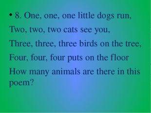 8. One, one, one little dogs run, Two, two, two cats see you, Three, three, t