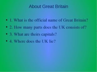 About Great Britain 1. What is the official name of Great Britain? 2. How man