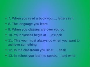 7. When you read a book you … letters in it 8. The language you learn 9. Whe