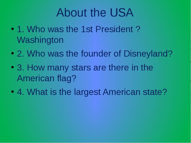 About the USA 1. Who was the 1st President ? Washington 2. Who was the founde...