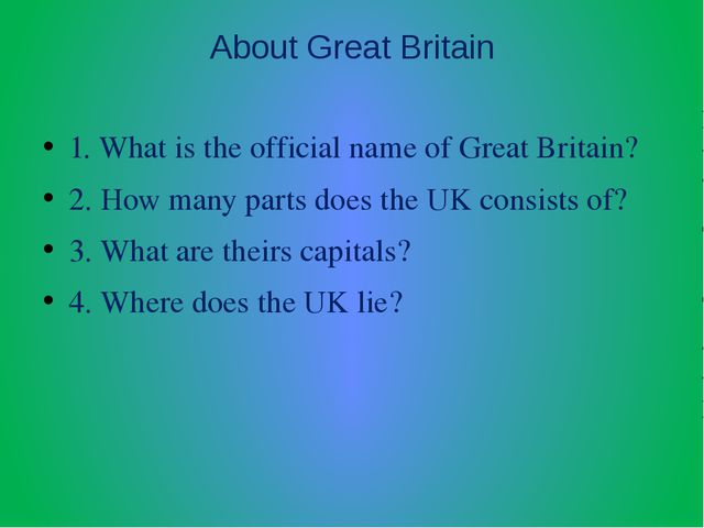 About Great Britain 1. What is the official name of Great Britain? 2. How man...