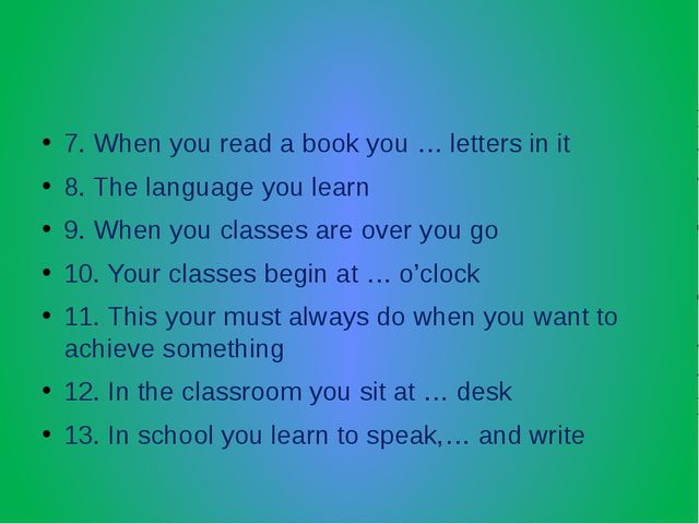 7. When you read a book you … letters in it 8. The language you learn 9. Whe...