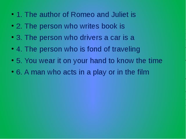 1. The author of Romeo and Juliet is 2. The person who writes book is 3. The...