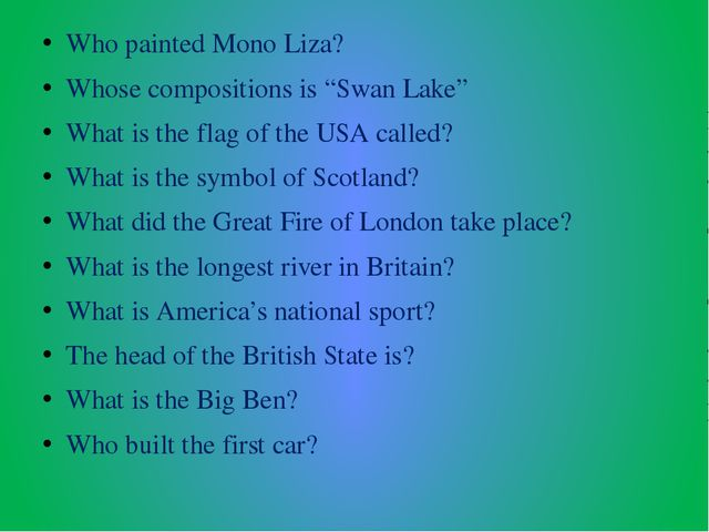 "Who painted Mono Liza? Whose compositions is ""Swan Lake"" What is the flag of..."