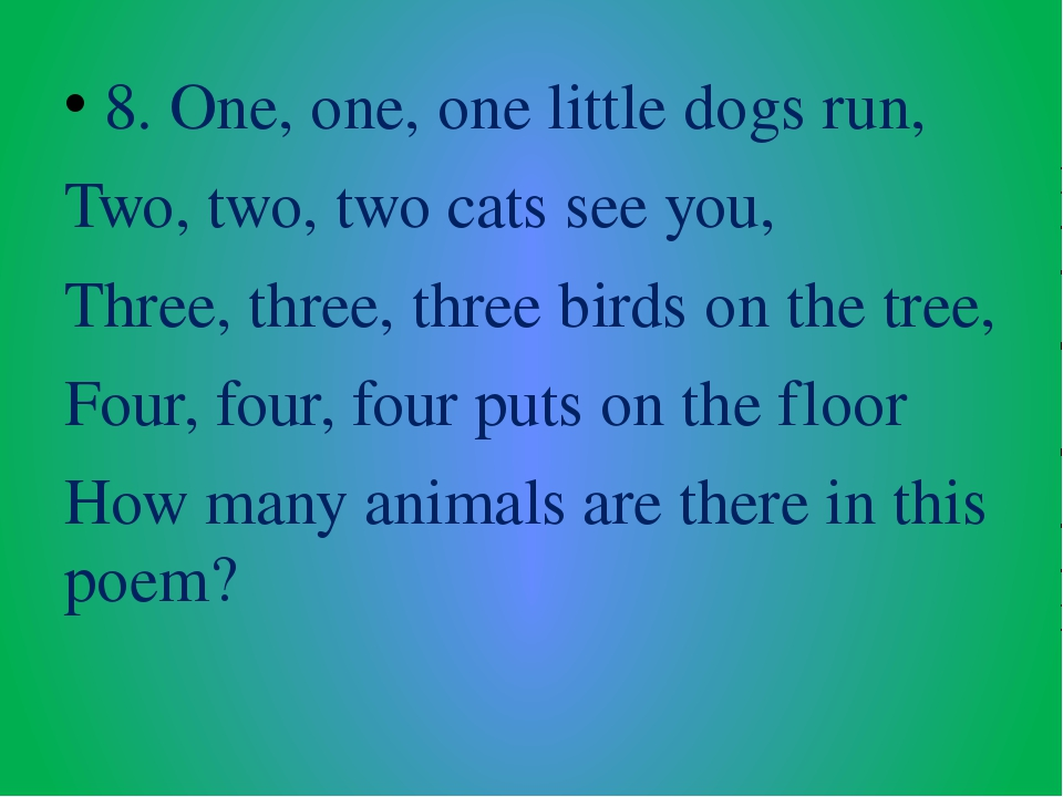 8. One, one, one little dogs run, Two, two, two cats see you, Three, three, t...