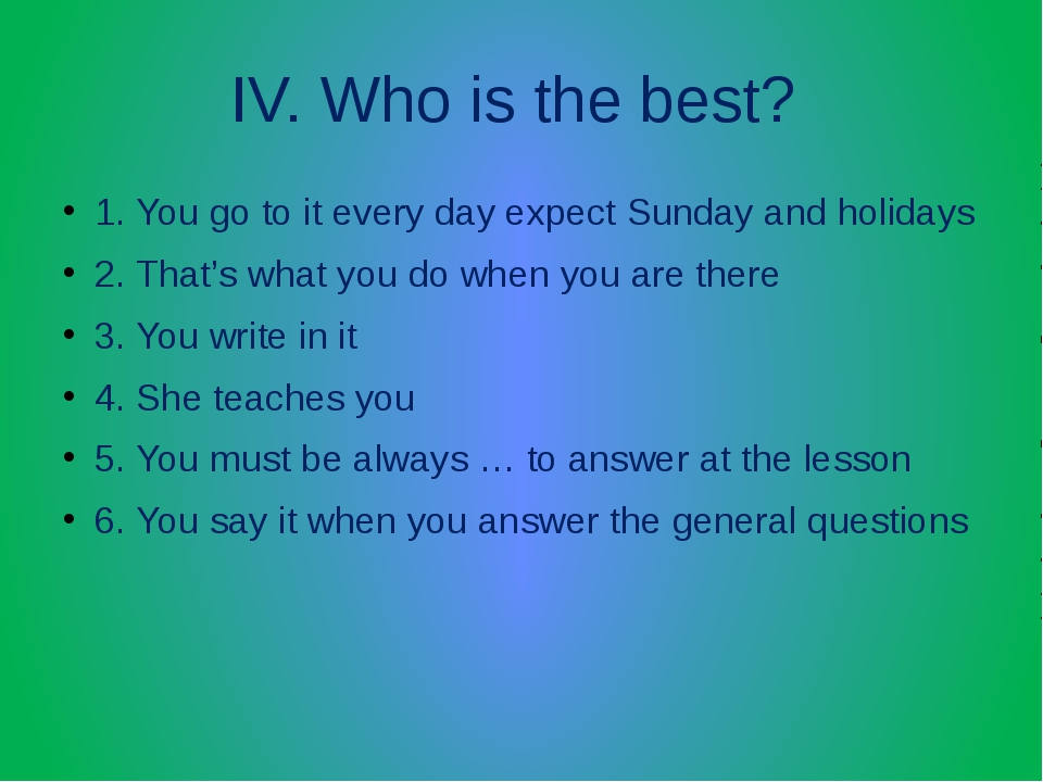 IV. Who is the best? 1. You go to it every day expect Sunday and holidays 2....
