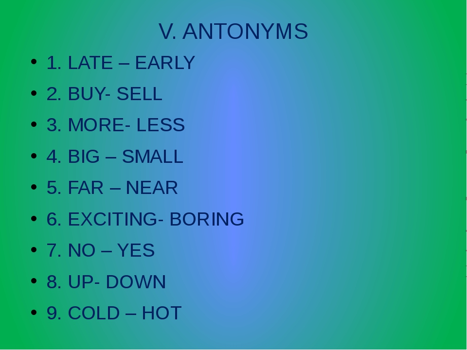 V. ANTONYMS 1. LATE – EARLY 2. BUY- SELL 3. MORE- LESS 4. BIG – SMALL 5. FAR...