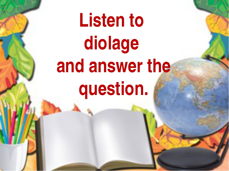 Listen to diolage and answer the question.