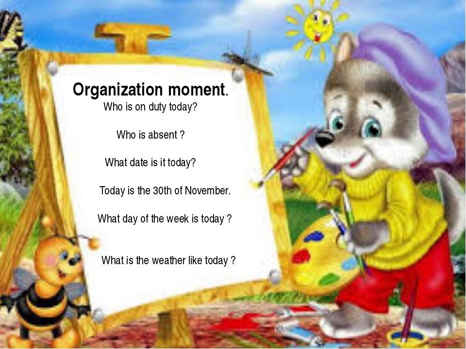 Organization moment. Who is on duty today? Who is absent ? What date is it t...