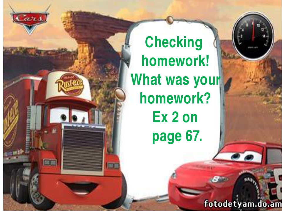 Checking homework! What was your homework? Ex 2 on page 67.
