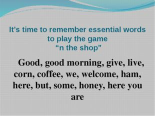 "It's time to remember essential words to play the game ""n the shop"" Good, goo"
