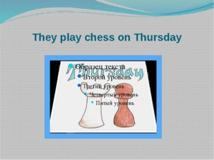 They play chess on Thursday