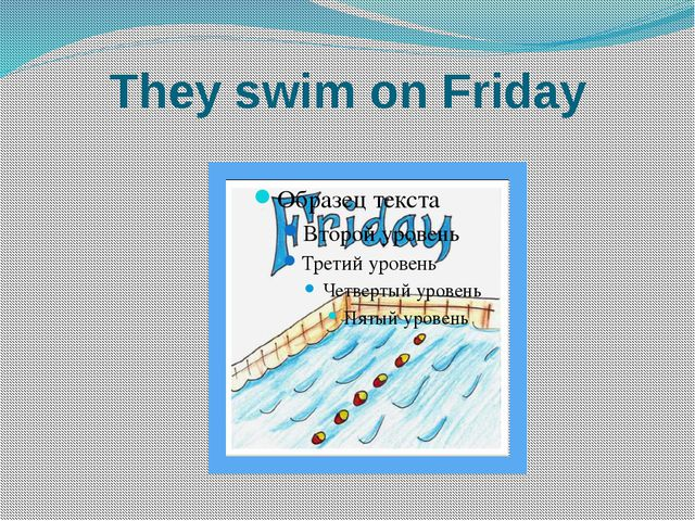 They swim on Friday