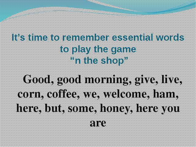 "It's time to remember essential words to play the game ""n the shop"" Good, goo..."