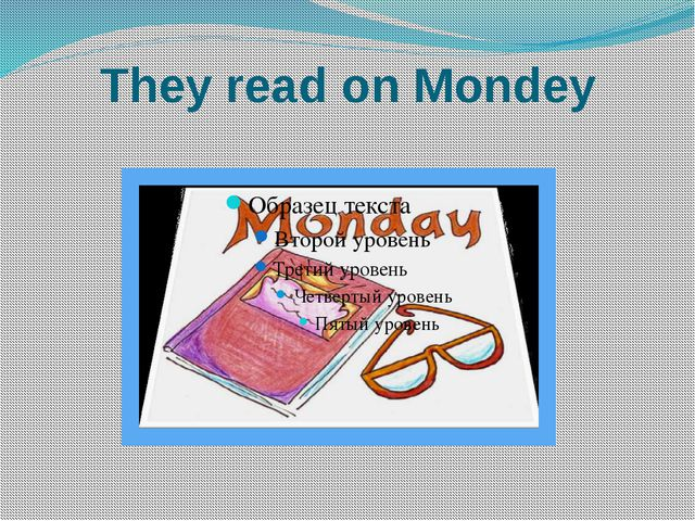 They read on Mondey