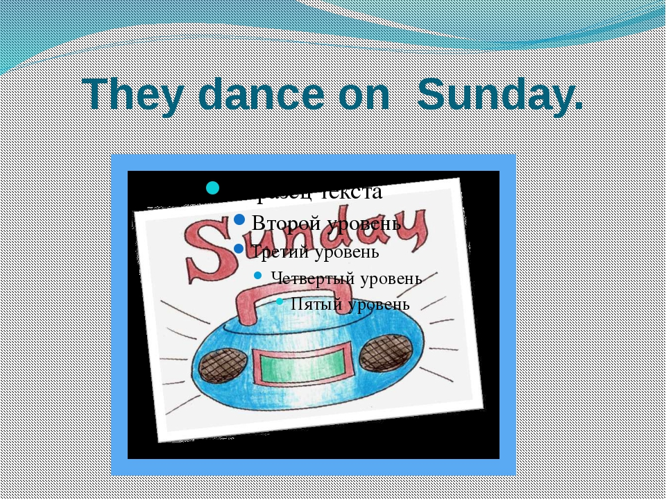 They dance on Sunday.