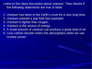 Listen to the class discussion about uranium. Then decide if the following st