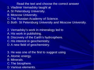 Read the text and choose the correct answer Vladimir Vernadsky taught at St P