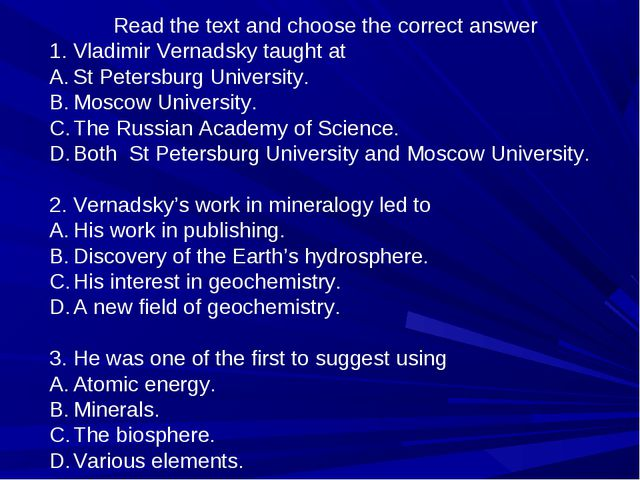 Read the text and choose the correct answer Vladimir Vernadsky taught at St P...