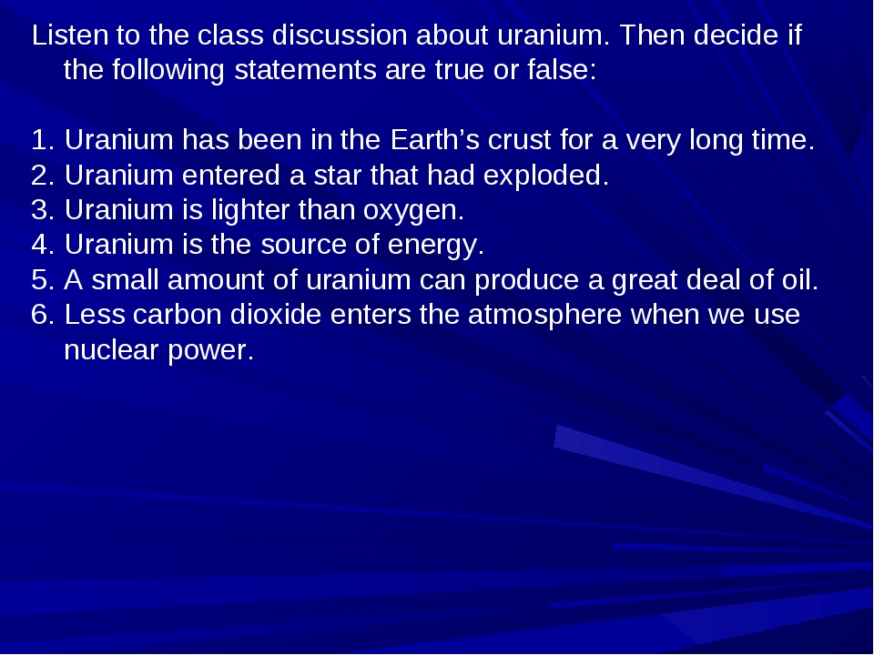 Listen to the class discussion about uranium. Then decide if the following st...
