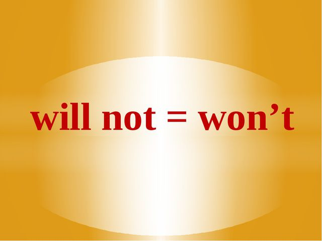 will not = won't