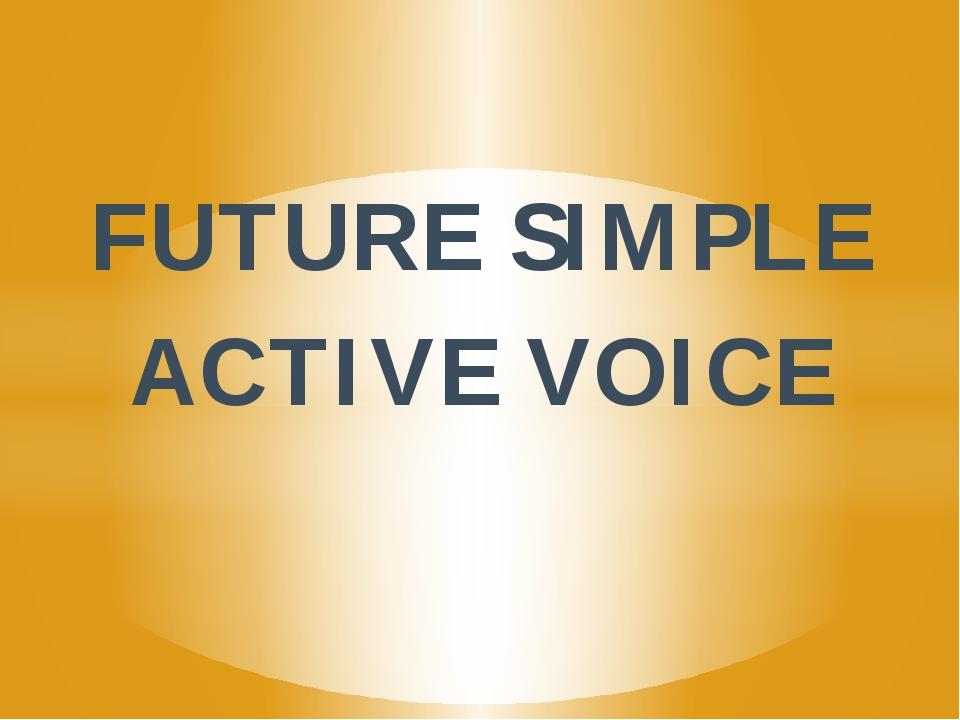 FUTURE SIMPLE ACTIVE VOICE