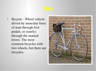 Bike Bicycle - Wheel vehicle driven by muscular force of man through foot ped