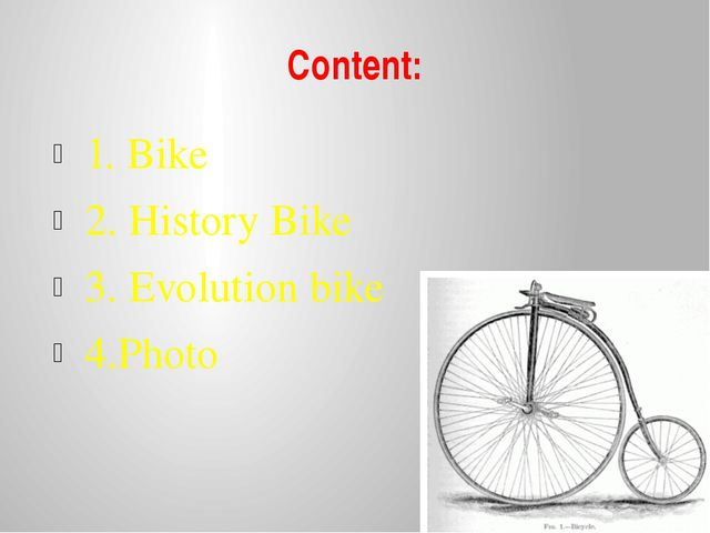 Content: 1. Bike 2. History Bike 3. Evolution bike 4.Photo