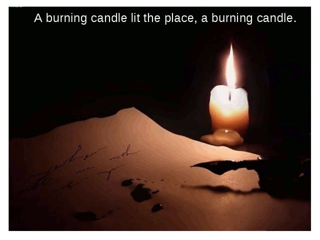 A burning candle lit the place, a burning candle.