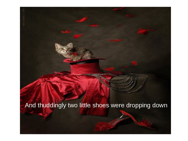 And thuddingly two little shoes were dropping down
