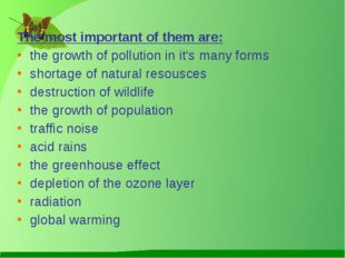 The most important of them are: the growth of pollution in it's many forms sh