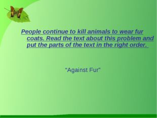 People continue to kill animals to wear fur coats. Read the text about this