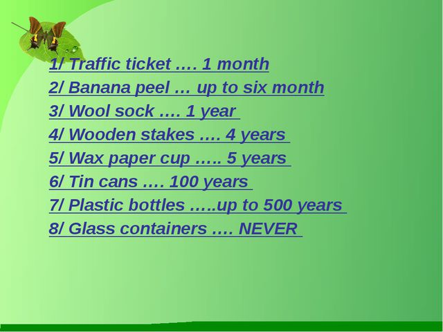 1/ Traffic ticket …. 1 month 2/ Banana peel … up to six month 3/ Wool sock …....