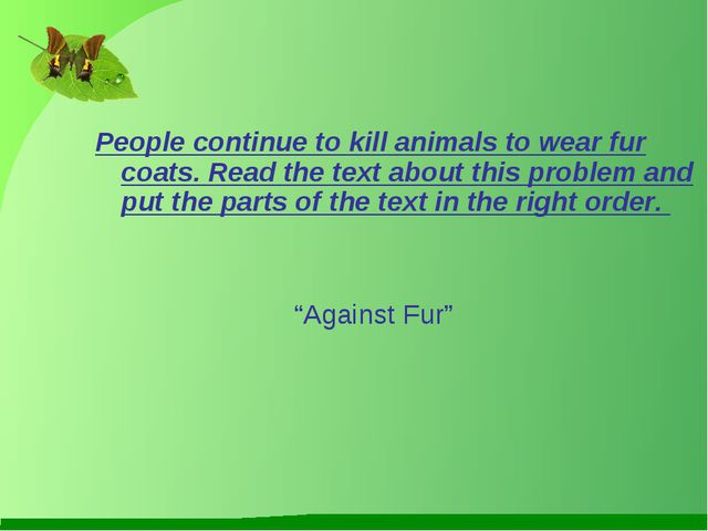 People continue to kill animals to wear fur coats. Read the text about this...